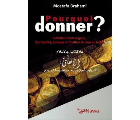 Pourquoi donner ? Relation Islam-argent, Spiritualité, éthique et finalités du don en Islam