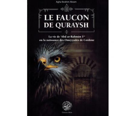 Le Faucon de Quraysh - La vie de 'Abd Ar-Rahmân 1er ou la naissance des Omeyyades de Cordoue