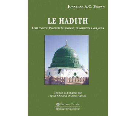 Le Hadith. L'héritage du Prophète Muhammad des origines à nos Jours