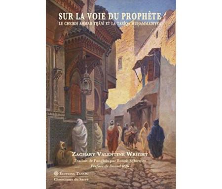 Sur la voie du Prophète : Le Cheikh Ahmad Tijâni et la Tarîqa muhammadiyya