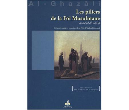 Les Piliers de la foi Musulmane (Qawiid al-aqâid) extrait de l'Ihyâ' 'Ulûm Ad-dîn (Revivification des Sciences de la religion)