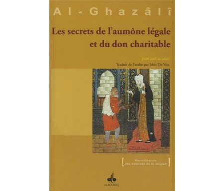 Les Secrets de l'aumône légale et du don charitable extrait de l'Ihyâ' 'Ulûm Ad-dîn (Revivification des Sciences de la religion)