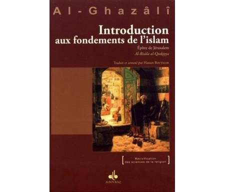 Introduction aux Fondements de l'Islam extrait de l'Ihyâ' 'Ulûm Ad-dîn (Revivification des Sciences de la religion)