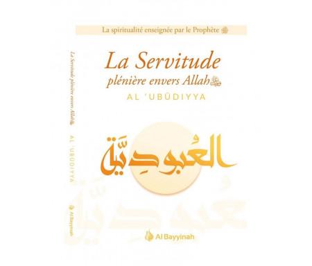 La Servitude plénière envers Allah (Al-Ubudiyya)
