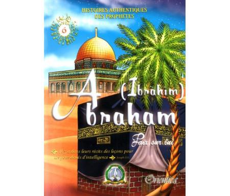 Histoires authentiques des prophètes N°06 : Abraham (Ibrahîm)