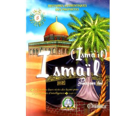 Histoires authentiques des prophètes N°08 : Ismail