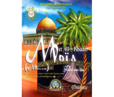 Histoires authentiques des prophètes N°16 : Moïse et El-Khadir