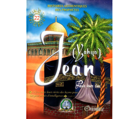 Histoires authentiques des prophètes N°22 : Jean (Yahya)