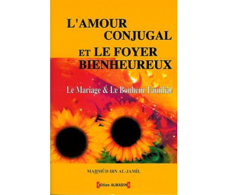 L'Amour Conjugal et le Foyer Bienheureux - Le Mariage et le Bonheur Familial