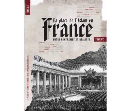 La place de l'Islam en France - Tome 2 - Entre Fantasmes et Réalités