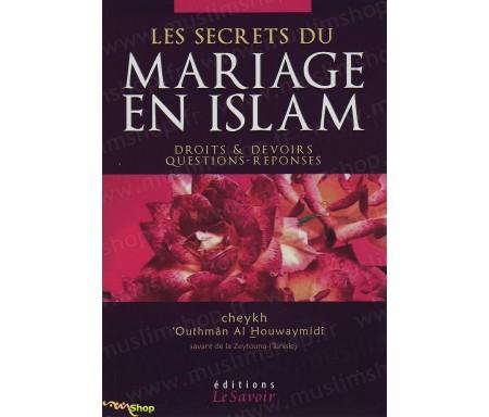 Les Secrets du Mariage en Islam - Droits et devoirs, questions et réponses