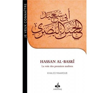 Je veux connaître Hassan al-Basrî - La Voie des premiers maîtres
