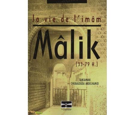 La Vie de l'Imâm Mâlik - Sa Vie, son Oeuvre.