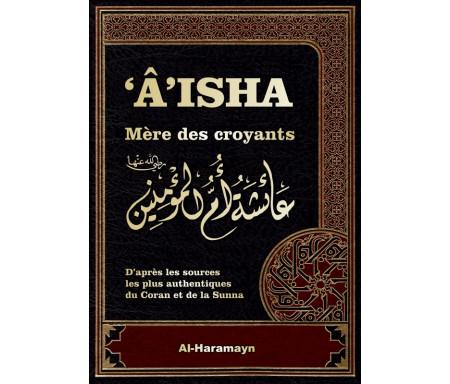 Aisha - Mère des Croyants (Livre de Référence : Biographie complète de 'A'isha / Aicha épouse du Prophète SAW)