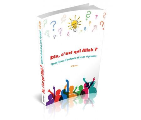 Dis, c'est qui Allah ? Questions d'enfants et leurs réponses (5/8 ans)