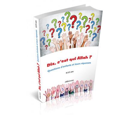 Dis, c'est qui Allah ? Questions d'enfants et leurs réponses (9/15 ans)