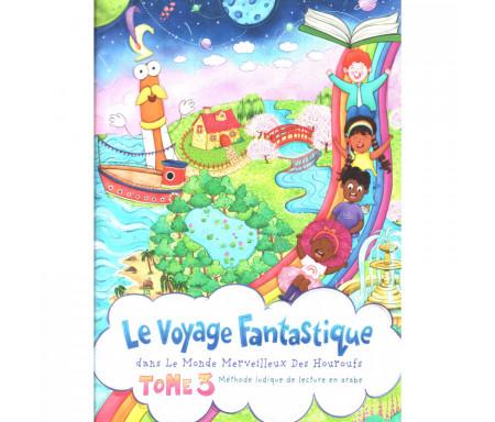 Le Voyage fantastique dans le monde merveilleux des Houroufs : Méthode ludique de lecture en Arabe (Tome 3)