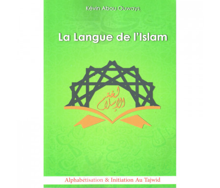 La langue de l'Islam (Tome 1 : Alphabétisation & Initiation au Tajwîd)
