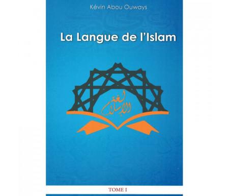 La langue de l'Islam - Tome 1: Grammaire Arabe