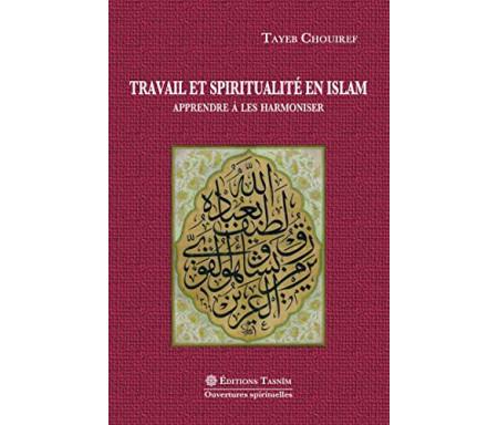 Travail et spiritualité en Islam : Apprendre à les harmoniser.