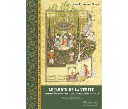 Le Jardin de la vérité : la perspective du Soufisme, Tradition Spirituelle de l'Islam