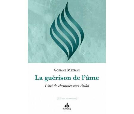 La Guérison de l'âme : l'art de cheminer vers Allah