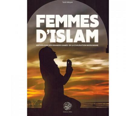 Femmes d'Islam - Anthologie des Grandes Dames de la Civilisation Musulmane