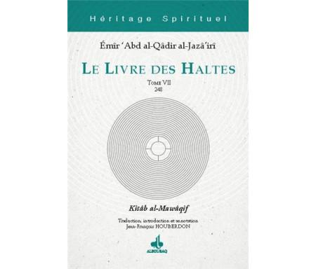 Le Livre des Haltes - Tome 7 (Kitâb al-Mawâqif)