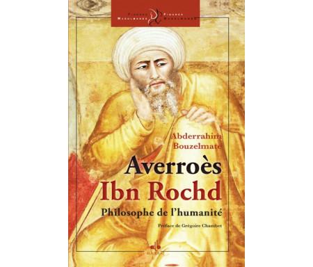 Averroès - Ibn Rochd - le philosophe de l´humanité