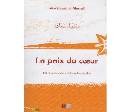 La Paix du Coeur - L'Alchimie du Bonheur Ici-Bas et dans l'Au-Delà - Précis d' Abû Hâmid AL-GHAZÂLÎ - Collection de la Traditio