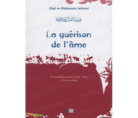 La Guérison de l'Âme - Les Maladies de l'Ame et Leurs Remèdes - Précis d' Abdel Rahmân SULAMÎ - Collection de la Tradition