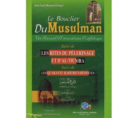 """Le bouclier du musulman - Un recueil d'invocations prophétique suivi de """"Les rites du Pélerinage et d'al-'Omra"""" suivi de """"Les qu"""