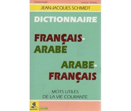 Dictionnaire Français -Arabe / Arabe-Français. Mots utiles de vie courante