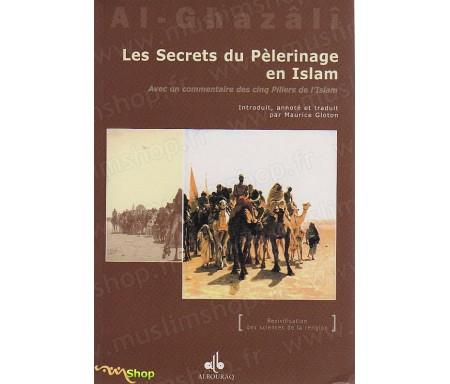 Les secrets du pèlerinage en Islam avec un commentaire des cinq piliers de l'Islam