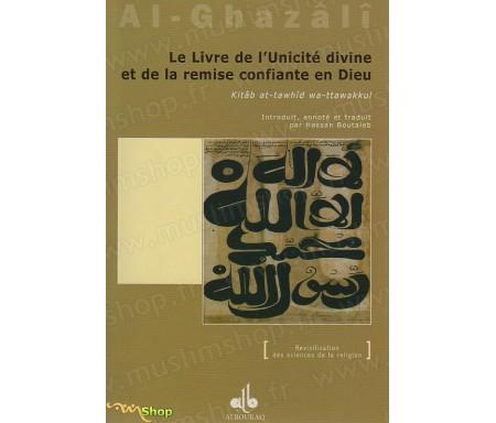Le livre de l'unicité divine et de la remise confiante en Dieu (Kitab at-Tawhid wa-Ttawakkul) extrait de l'Ihyâ' 'Ulûm Ad-dîn (Revivification des Sciences de la religion)