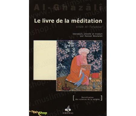Le livre de la méditation (Kitab at-Tafakkur) extrait de l'Ihyâ' 'Ulûm Ad-dîn (Revivification des Sciences de la religion)
