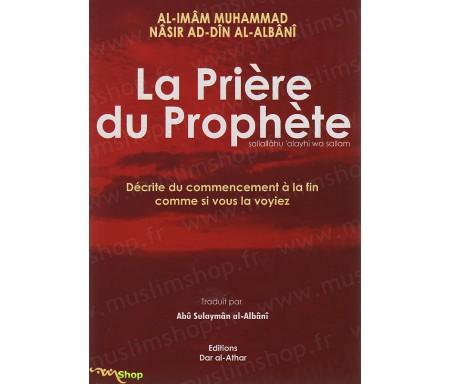 La prière du Prophète - Décrite du commencement à la fin comme si vous la voyez