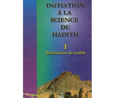 Initiation à la science du hadith - Tome 1 - Authenticité du hadith.