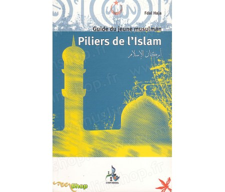 Guide du Jeune Musulman - Piliers de l'Islam