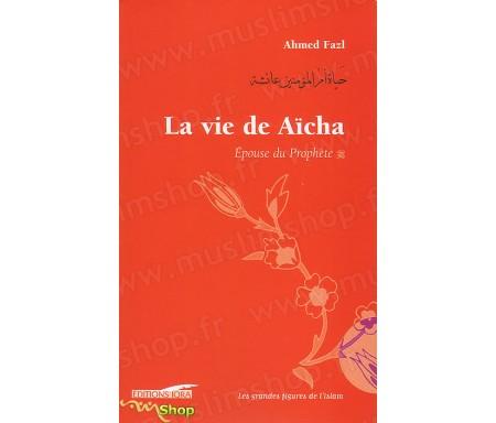 La Vie de Aïcha - Epouse du Prophète