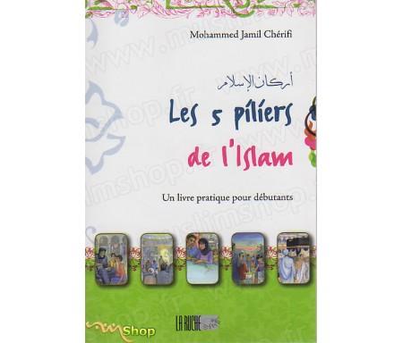 Les 5 piliers de l'islam - Un livre pratique pour débutants