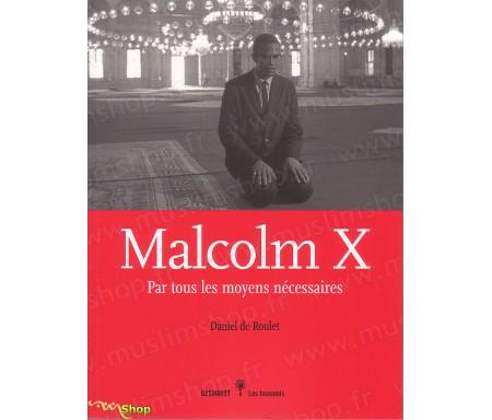 Malcolm X - Par tous les Moyens Nécessaires