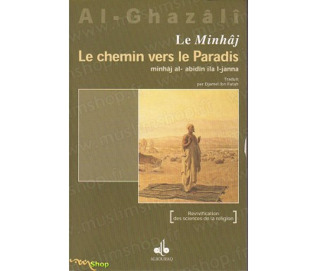 Le Minhaj, Le Chemin Vers le Paradis extrait de l'Ihyâ' 'Ulûm Ad-dîn (Revivification des Sciences de la religion)