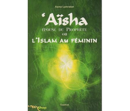 Aïsha, Epouse du Prophète ou l'Islam au Féminin