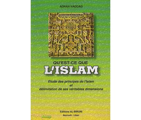 Qu 'est-ce que l 'Islam ? Etude des principes de l 'Islam et délimitation de ses véritables dimensions