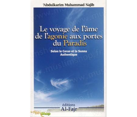 Le voyage de l'âme de l'agonie aux portes du Paradis selon le Coran et la Sunna authentique