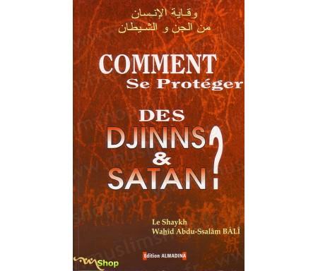 Comment se Protéger des Djinns et Satan ?