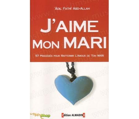 J'Aime mon Mari - 57 Procédés pour Raffermir l'Amour de Ton Mari