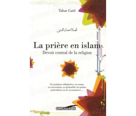 La prière en Islam, devoir centrale de la religion