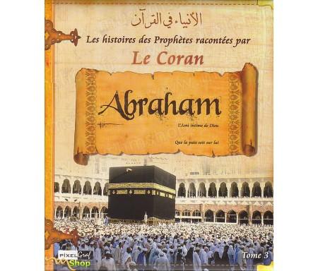 Les histoires des Prophètes racontées par Le Coran - Tome 3 : Abraham, L'Ami Intime de Dieu